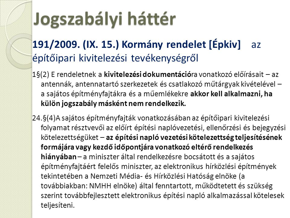 Jogszabályi háttér 191/2009. (IX. 15.) Kormány rendelet [Épkiv] az építőipari kivitelezési tevékenységről.